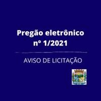 AVISO DE LICITAÇÃO PREGÃO ELETRÔNICO Nº 1/2021